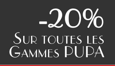 -20% sur toutes; les gammes PUPA !